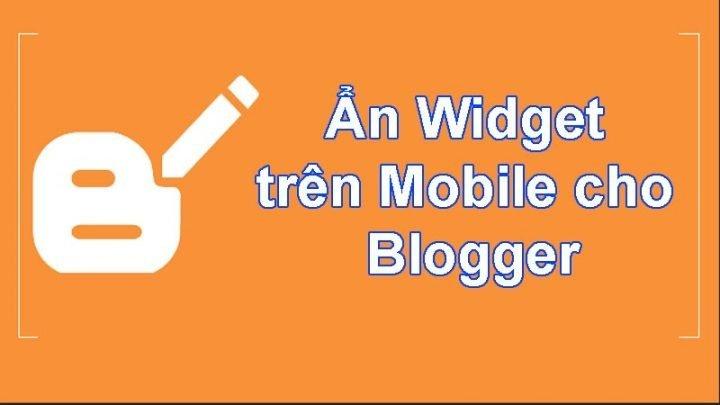 Cách ẩn Widget trên Mobile cho Blogspot chuẩn nhất