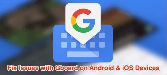 Sửa lỗi Gboard không hoạt động trên Android và iOS