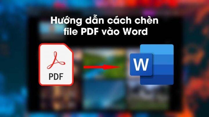 Hướng dẫn cách chèn file PDF vào Word đơn giản