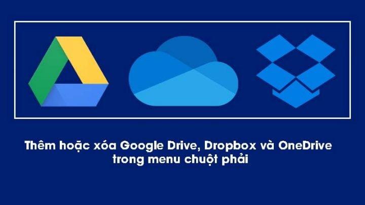 Thêm hoặc xóa Google Drive, Dropbox và OneDrive trong menu chuột phải