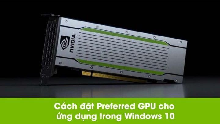 Cách đặt Preferred GPU cho ứng dụng trong Windows 10