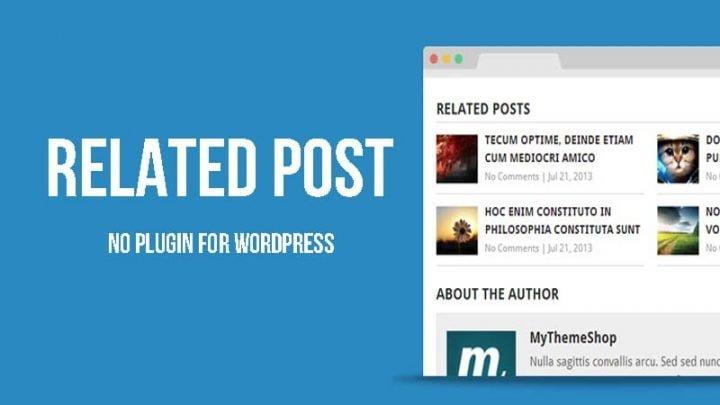 Cách thêm bài viết liên quan cho WordPress không cần Plugin