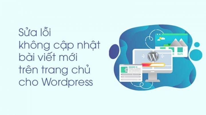 Sửa lỗi không cập nhật bài viết mới trên trang chủ cho WordPress