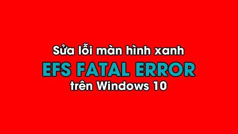 Sửa lỗi màn hình xanh EFS FATAL ERROR trên Windows 10