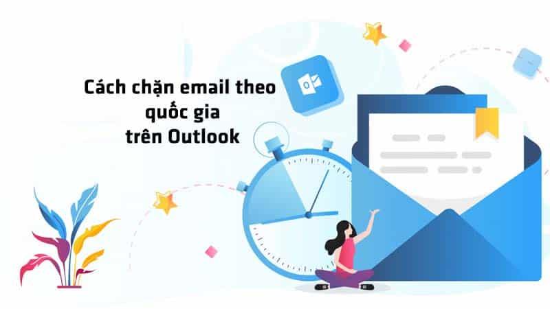 Hướng dẫn cách chặn email theo quốc gia trong Outlook