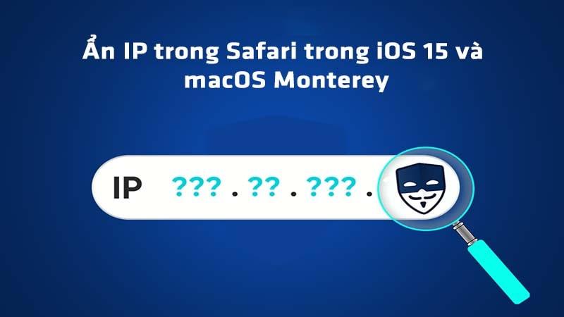 Hướng dẫn cách ẩn IP trong Safari trong iOS 15 và macOS Monterey